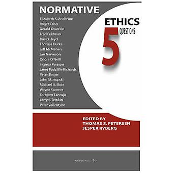 Normative Ethics 5 Questions by Petersen & Thomas & S.
