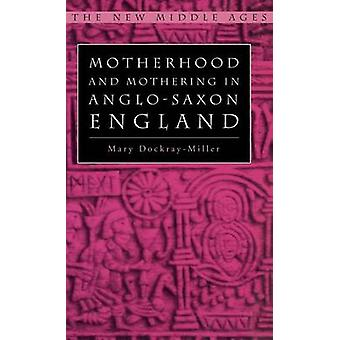 Motherhood and Mothering in AngloSaxon England by M Dockray Miller