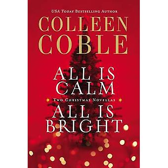 All Is Calm All Is Bright A Colleen Coble Christmas Collection by Coble & Colleen