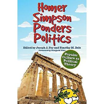 Homer Simpson Ponders Politics Popular Culture as Political Theory by Foy & Joseph J.