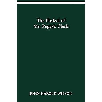 The Ordeal of Mr. Pepyss Clerk by Wilson & John Harold