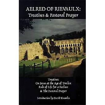 Aelred of Rievaulx Treatises and Pastoral Prayer by Aelred of Rievaulx