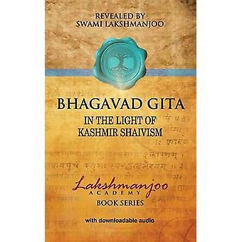 Bhagavad Gita In the Light of Kashmir Shaivism by Lakshmanjoo & Swami