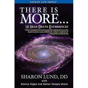 There Is More . . . 18 NearDeath Experiences by Lund & Sharon Phd