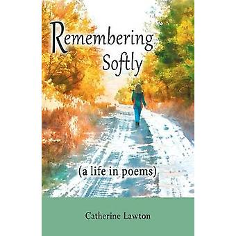 Remembering Softly A Life in Poems by Lawton & Catherine