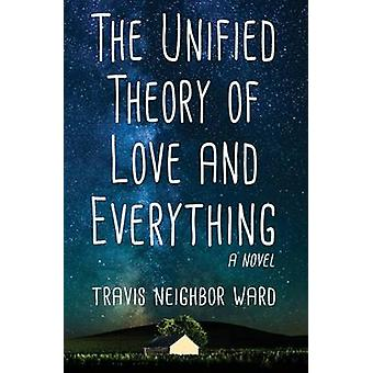 The Unified Theory of Love and Everything by Ward & Travis Neighbor