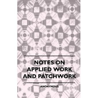 Notes On Applied Work And Patchwork by anon.