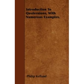 Introduction To Quaternions With Numerous Examples. by Kelland & Philip