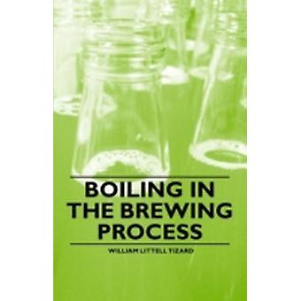 Boiling in the Brewing Process by Tizard & William Littell