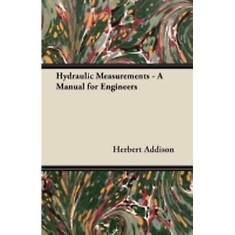 Hydraulic Measurements  A Manual for Engineers by MartinBrowne & E.