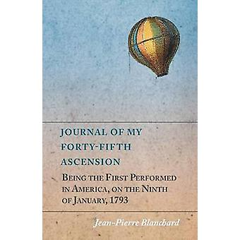 Journal of My FortyFifth Ascension Being the First Performed in America on the Ninth of January 1793 by Blanchard & JeanPierre