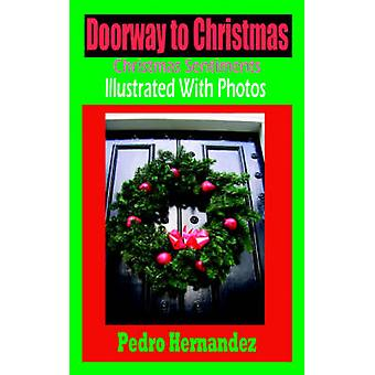 Doorway To Christmas  Christmas Sentiments Illustrated With Photos by Hernandez & Pedro