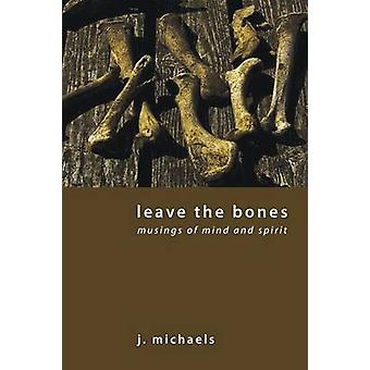 Leave the Bones by Michaels & J.