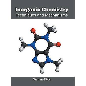 Inorganic Chemistry Techniques and Mechanisms by Gibbs & Warren
