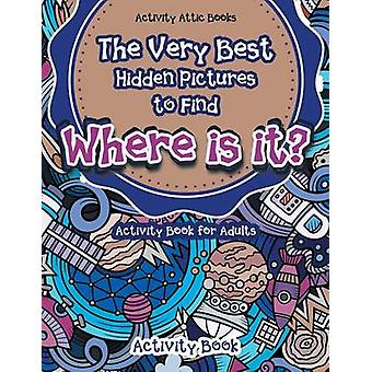 The Very Best Hidden Pictures to Find Activity Book for Adults Where is it Activity Book by Activity Attic Books