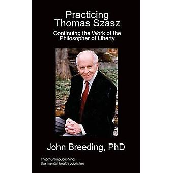 Practicing Thomas Szasz by Breeding & PhD & John