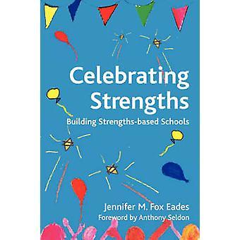 Celebrating Strengths Building StrengthsBased Schools by Fox Eades & Jennifer M.