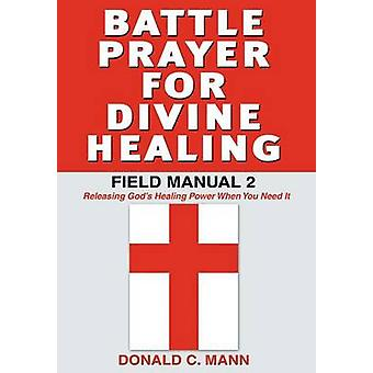Battle Prayer for Divine Healing Field Manual 2 by Mann & Donald C