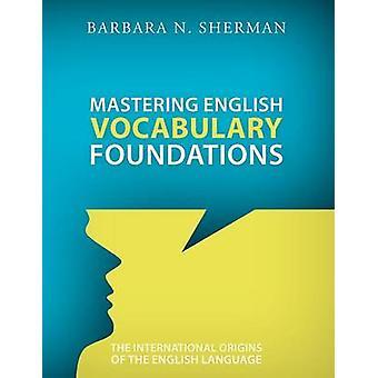 Mastering English Vocabulary Foundations The International Origins of the English Language by Sherman & Barbara