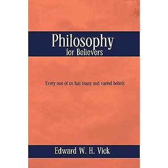 Philosophy for Believers by Vick & Edward W. H.