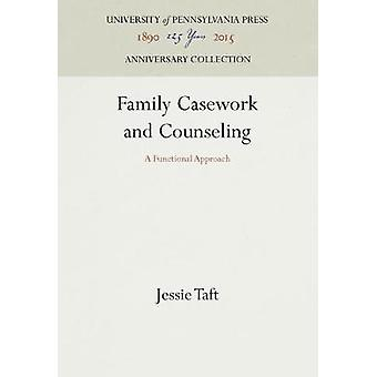 Family Casework and Counseling by Taft & Jessie
