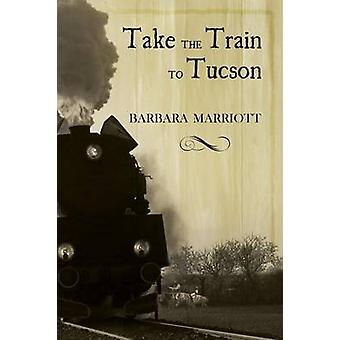 Take the Train to Tucson by Marriott & Barbara