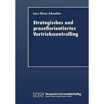 Strategisches und prozeorientiertes Vertriebscontrolling by Schneider & Lars Oliver