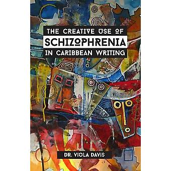 The Creative Use of Schizophrenia in Caribbean Writing by Davis & Viola J.