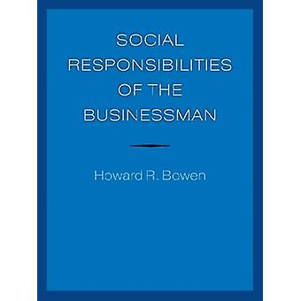 Social Responsibilities of the Businessman by Howard R Bowen & Foreword by Peter Geoffrey Bowen & Other Jean Pascal Gond