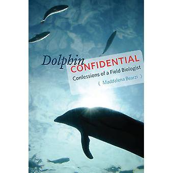 Dolphin Confidential - Confessions of a Field Biologist by Maddalena B