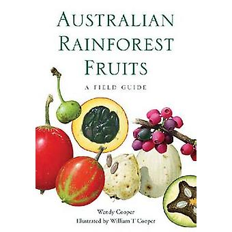 Australian Rainforest Fruits - A Field Guide by Wendy Cooper - 9780643