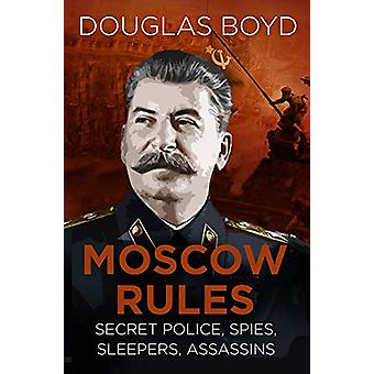 Moscow Rules - Secret Police - Spies - Sleepers - Assassins by Douglas
