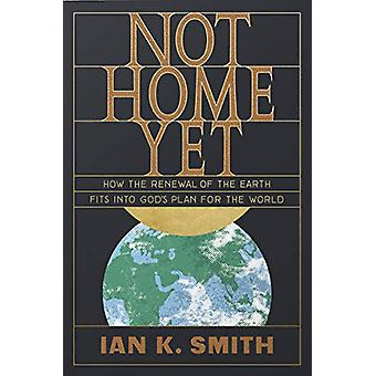 Not Home Yet - How the Renewal of the Earth Fits into God's Plan for t