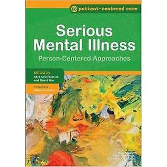 Serious Mental Illness - Person-Centered Approaches by Abraham Rudnick