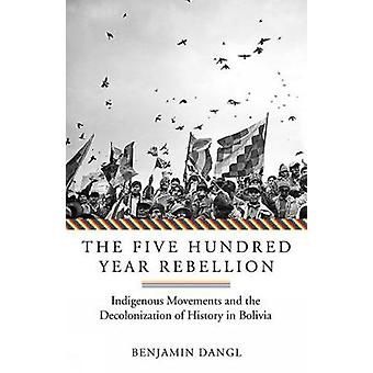 The Five Hundred Year Rebellion by Benjamin Dangl - 9781849353465 Book