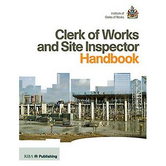 Clerk of Works and Site Inspector Handbook - RIBA Publishing and the I
