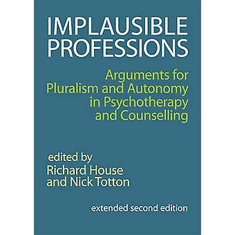 Implausible Professions - Arguments for Pluralism and Autonomy in Psyc