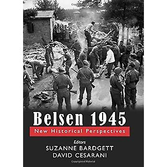 Belsen 1945 - New Historical Perspectives by Suzanne Bardgett - 978085