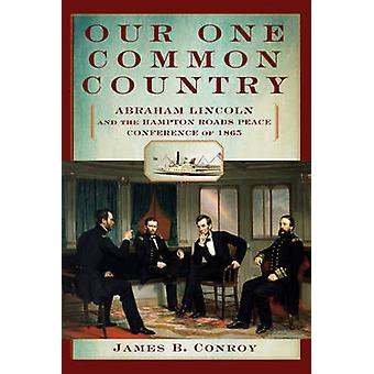 Our One Common Country - Abraham Lincoln and the Hampton Roads Peace C