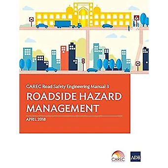 CAREC Road Safety Engineering Manual 3 - Roadside Hazard Management by