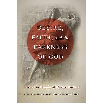 Desire - Faith - and the Darkness of God - Essays in Honor of Denys Tu