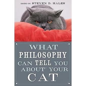 What Philosophy Can Tell You about Your Cat by Edited by Steven D Hales