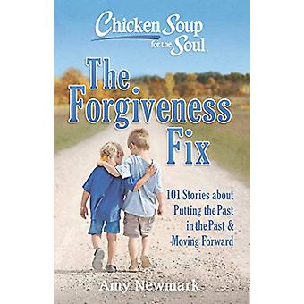 Chicken Soup for the Soul - The Forgiveness Fix - 101 Stories about Put