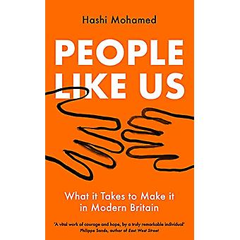 People Like Us - What it Takes to Make it in Modern Britain by Hashi M
