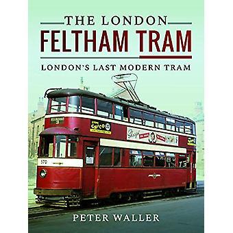 The London Feltham Tram - London's Last Modern Tram by Peter Waller -