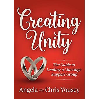 Creating Unity - The Guide to Leading a Marriage Support Group by Ange