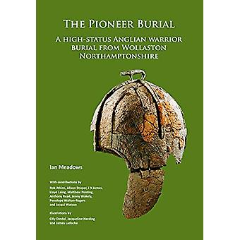 The Pioneer Burial - A high-status Anglian warrior burial from Wollast