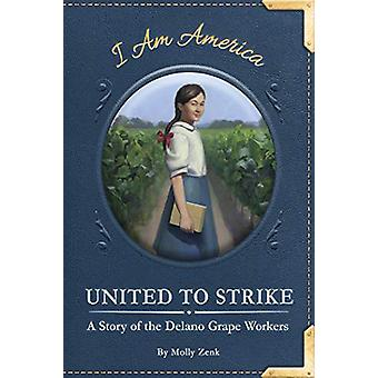 United to Strike - A Story of the Delano Grape Workers by Molly Zenk -