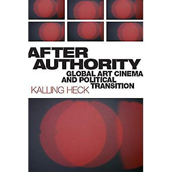 After Authority - Global Art Cinema and Political Transition by Kallin
