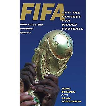 FIFA and the Contest for World Football : Who Rules the Peoples Game